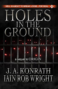 Holes in the Ground by J.A. Konrath and Iain Rob Wright