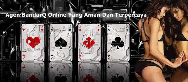 Memilih Agen BandarQ Online Yang Aman Dan Terpercaya