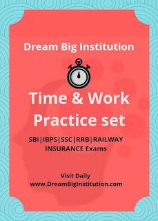 Quantitative Aptitude Time & Work Practice Set- Dream Big Instituton
