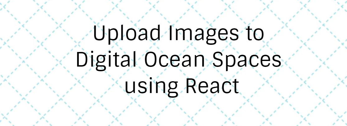Upload Images to Digital Ocean Spaces using React - Coding Defined