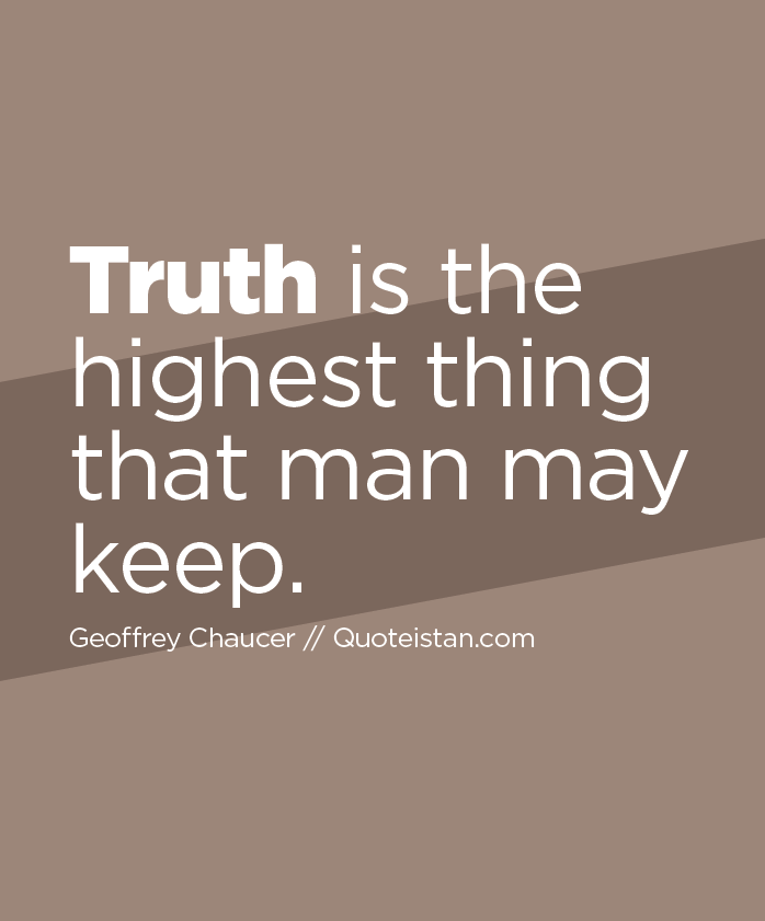 Truth is the highest thing that man may keep.