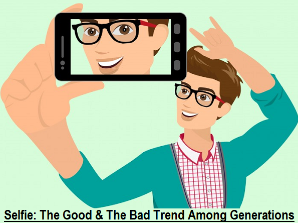 Selfie: The Good & The Bad Trend Among Generations