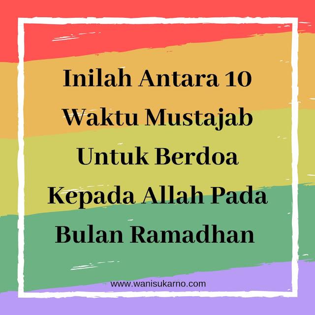 Inilah Antara 10 Waktu Mustajab Untuk Berdoa Kepada Allah Pada Bulan Ramadhan