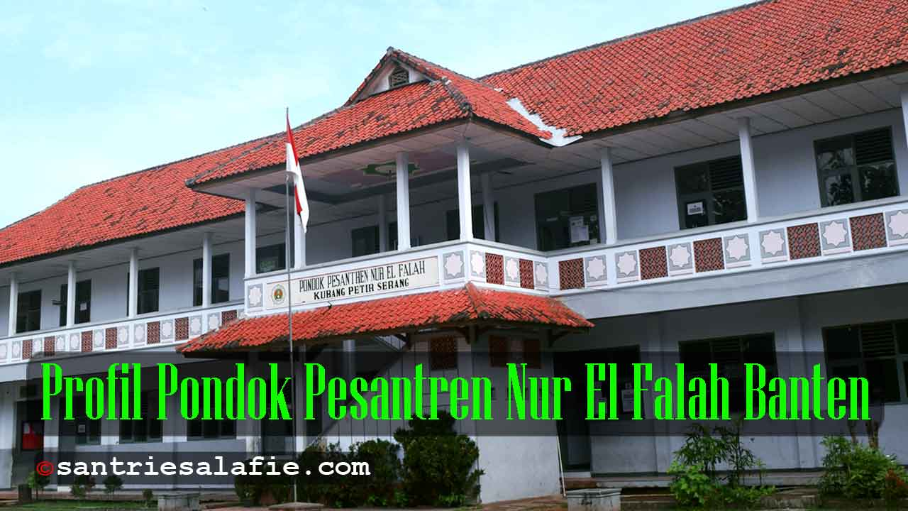 Profil Pondok Pesantren Nur El Falah Banten by Santrie Salafie