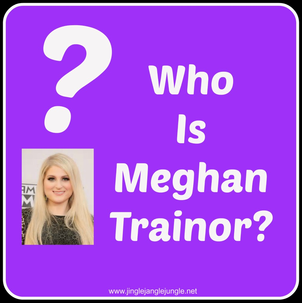 Who is Meghan Trainor? http://www.jinglejanglejungle.net/2015/02/meghan-trainor.html #MeghanTrainor