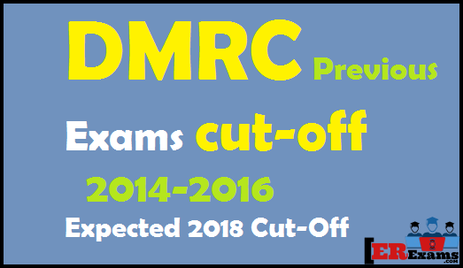 DMRC previous exams cut-off 2014-2016. This article provide you detail DMRC Delhi metro previous exams cut-off marks. We all know Delhi Metro require 1896 Vacancy of JE, Manager. Here below provide you DMRC previous exams 2014-2016 exam cut-off all categories General, OBC, SC, ST.Expected DMRC Exam 2018 Cut-Off Marks