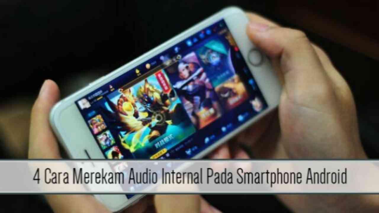 4 Cara Untuk Merekam Audio Internal Pada Smartphone Android