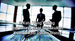 3 Kata Yang Paling Berbahaya Saat Melakukan Komunikasi Dalam Bisnis