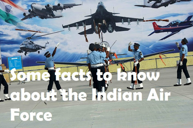 Some facts to know about the Indian Air Force
