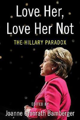 Love Her Love Her Not Hillary Paradox Joanne Bamberger indiebound