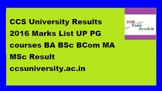 CCS University Results 2016 Marks List UP PG courses BA BSc BCom MA MSc Result ccsuniversity.ac.in