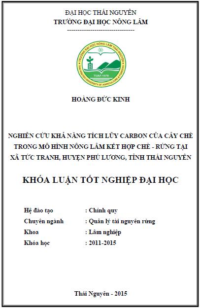Nghiên cứu khả năng tích lũy Carbon của cây Chè trong mô hình Nông lâm kết hợp Chè - Rừng tại xã Tức Tranh huyện Phú Lương tỉnh Thái Nguyên