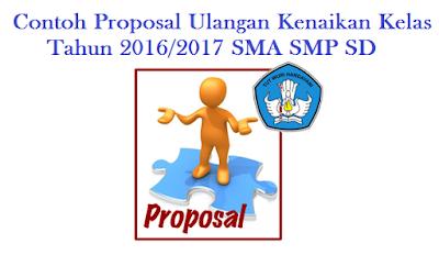 Contoh Proposal Ulangan Kenaikan Kelas Tahun 2016/2017 SMA SMP SD
