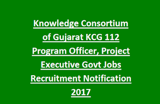 Knowledge Consortium of Gujarat KCG 112 Program Officer, Project Executive Govt Jobs Recruitment Notification 2017