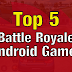 Top 5 Battle Royale games to play on android devices