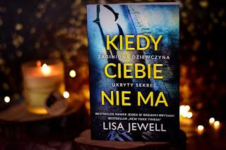 """Lisa Jewell - """"Kiedy Ciebie nie ma"""""""