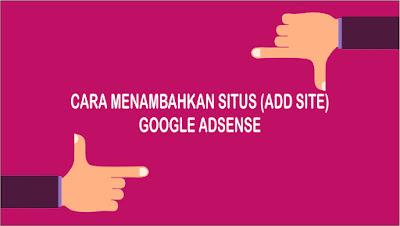 Cara Menambahkan Situs (Add Site) di Google Adsense Sekali Approve