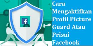Cara Mengaktifkan Profil Picture Guard Atau Prisai Facebook