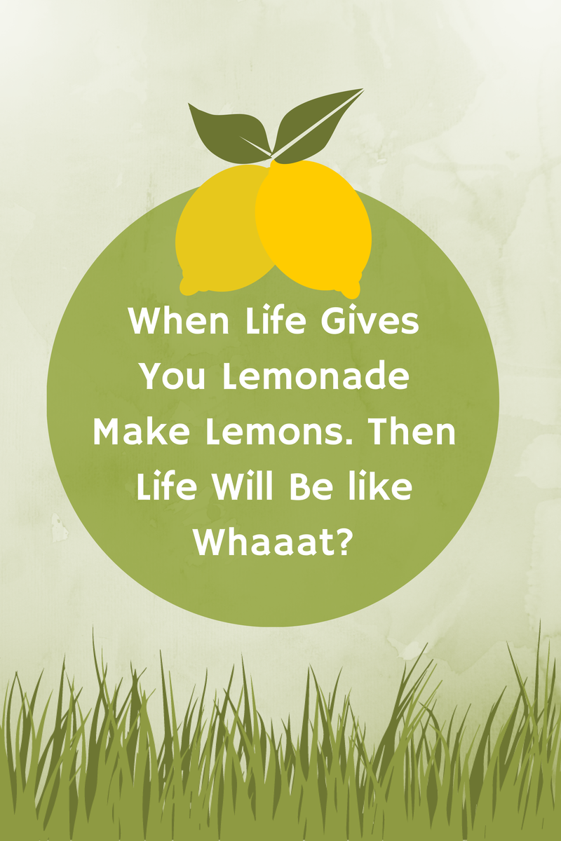 Happiness With A Side Of Tea When Life Gives You Lemonade Make Lemons