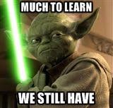 Star Wars Yoda: Much to learn, we still have.