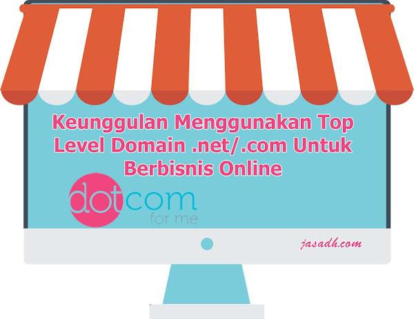 Keunggulan Menggunakan Top Level Domain .net/.com Untuk Berbisnis Online