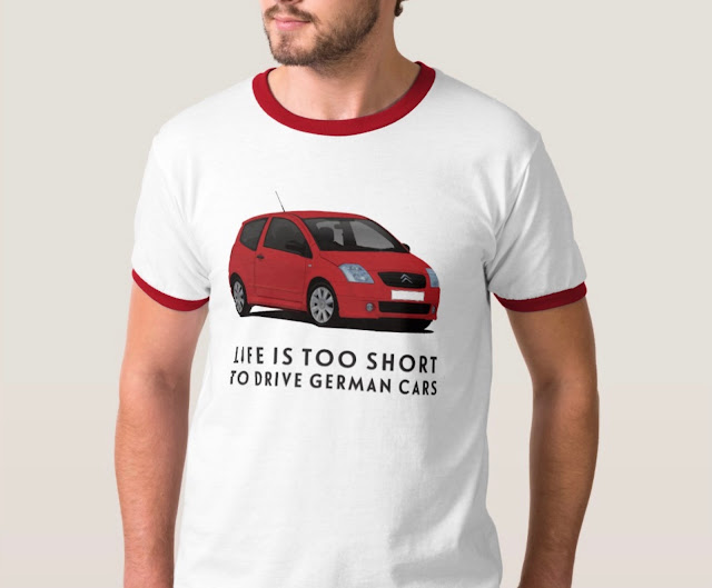Life is too short to drive German cars - Citroën C2 T-shirt