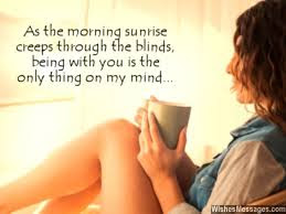 Good Morning Love Quotes: As the morning sunrise creeps through the blinds, being with you is the only thing on my mind.