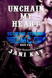 Unchain my heart (Scorpio Stinger MC #2) by Jani Kay