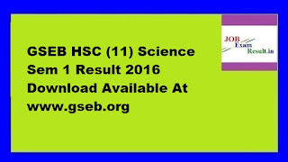 GSEB HSC (11) Science Sem 1 Result 2016 Download Available At www.gseb.org