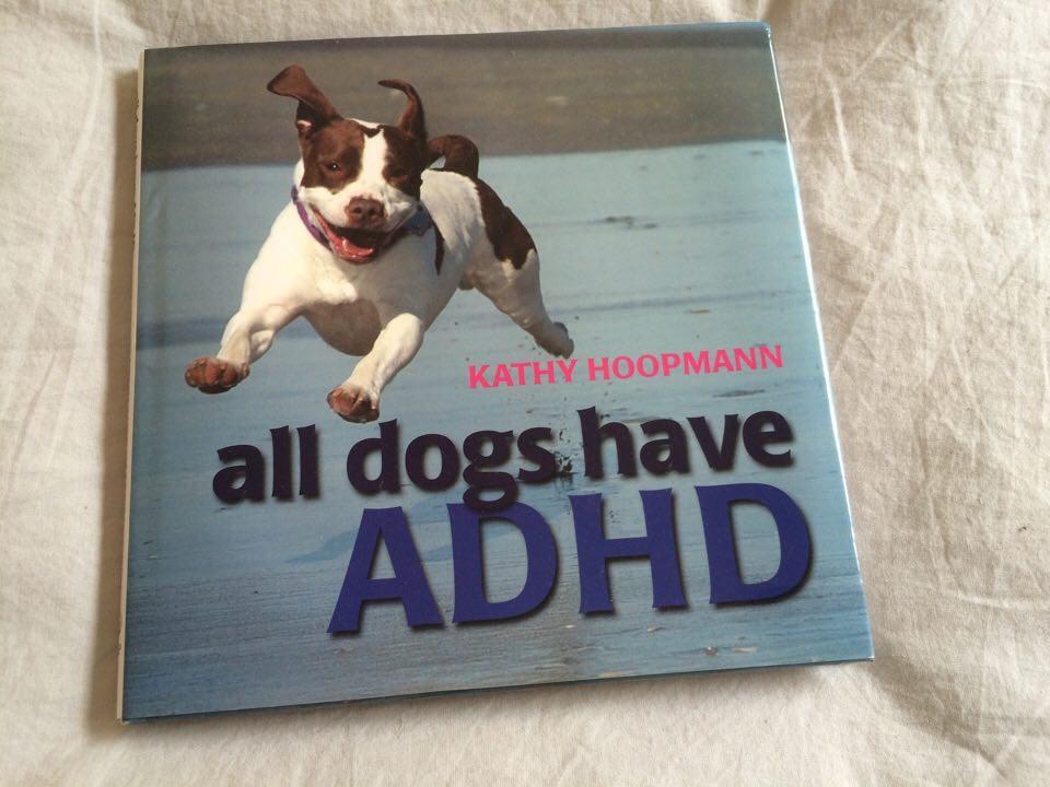 All Dogs Have ADHD - by Kathy Hoopman