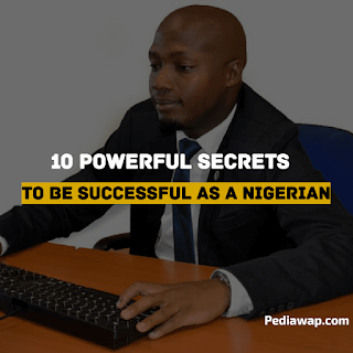 secrets to be successful as a Nigerian