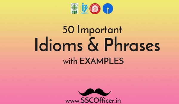 Top 50 Important Idioms and Phrases with Example in PDF - SSC Officer