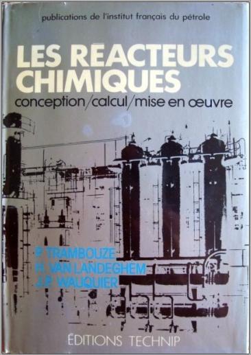 Livre : Les Réacteurs chimiques Conception, calcul, mise en oeuvre - Trambouze PDF