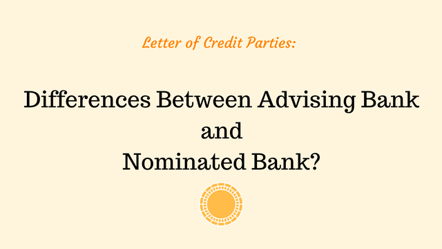 Differences Between Advising Bank and Nominated Bank
