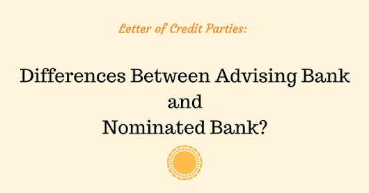 What are the Differences Between Advising Bank and Nominated Bank?