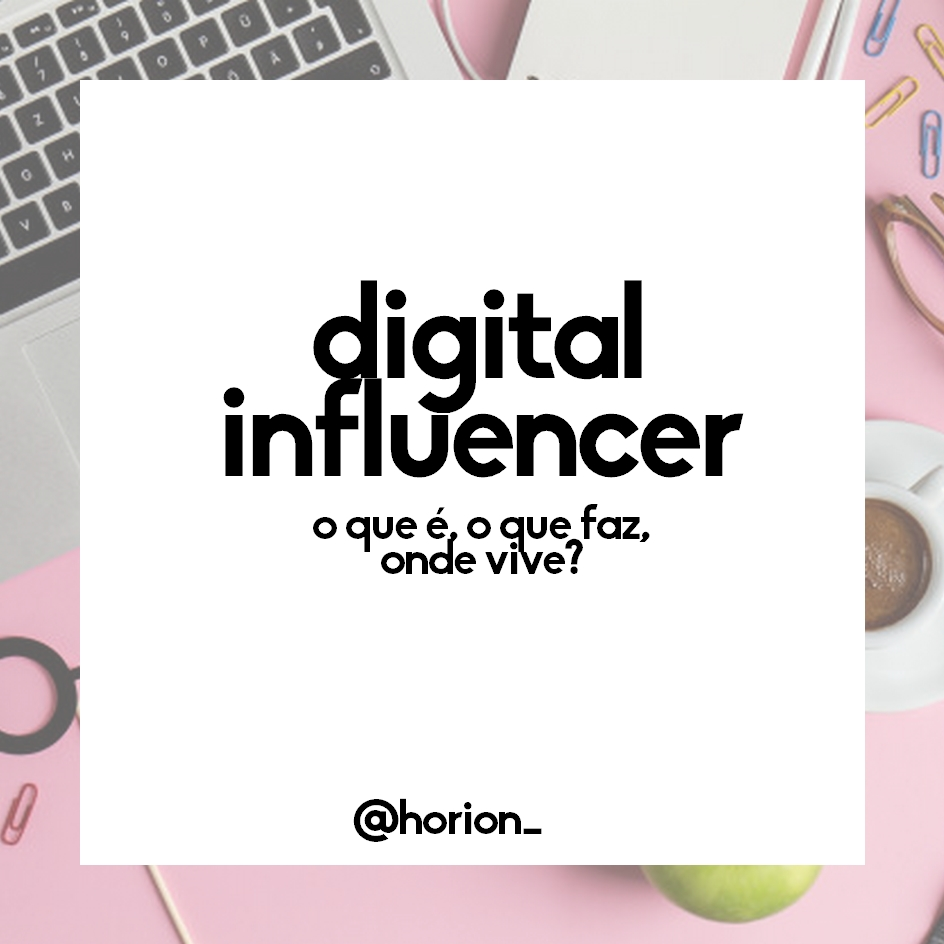 O que é Digital Influencer