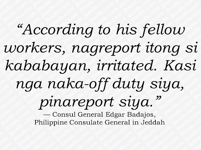 Anger if not handled well could cause chaos. A moment of a sudden outburst of anger could result in a lifetime of regret. As overseas Filipino workers (OFW) in a foreign land, it is important that we control our emotions to keep us from getting into troubles. Poor anger management and bad temperament could bring you into a very bad situation which can cause you your overseas job and worse, even your life. Anger management is a psycho-therapeutic program intended to prevent and control anger. Anger is, most of the time, might be a result of frustration or of feeling blocked or preempted from something important to a person. Just like what happened to an OFW who was supposed to be enjoying his day-off when she was asked to report to work. Advertisement An overseas Filipino worker (OFW) was arrested after killing a Tunisian co-worker in Jeddah, Saudi Arabia The OFW whos identity is not disclosed, is a 48-year-old kitchen staff hailed from Laguna and working in a hotel in Jeddah. Consul General Edgar Badajos ofPhilippine Consulate General in Jeddah said that based on their initial investigation, the incident happened on July 20 when the OFW who was supposed to enjoy his weekly off but was asked to report to work. Sponsored Links Sponsored Links Badajos also said that the OFW had a heated argument with the Tunisian co-worker and a fist fight started between them. The OFW then stabbed the victim to death. The OFW said that he only acted on self-defense as the Tunisian threw the first punch which hit him in the head. There are 4 OFW witnesses who are the OFWs co-worker as well as the incident happens. The consulate is looking at the case extending legal assistance to the OFW making sure that he is properly represented in court and ensuring that the OFW is given a fair trial. The OFW is presently detained while an investigation of the incident is ongoing. Saudi Sharia Law states that murder or homicide is punishable by death by hanging or beheading. That split second that w