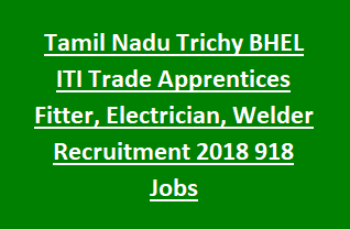 Tamil Nadu Trichy BHEL ITI Trade Apprentices Fitter, Electrician, Welder, Machinist, Turner, Draftsman Recruitment 2018 918 Jobs