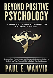 Beyond Positive Psychology: A Journey From Burnout to Enlightenment free psychological book promotion Paul Wanvig