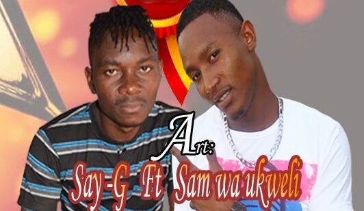 AUDIO | SAY G Ft. SAM WA UKWELI- ROHO YA NICHOMA | Download