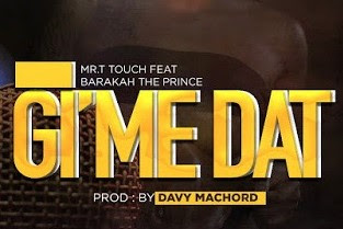 Mr T Touch Ft Barakah The Prince – Gime Dat