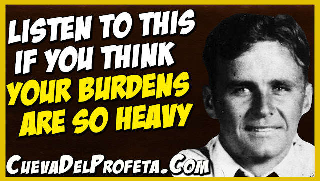 Listen to this if you think your burdens are so heavy - William Marrion Branham Quotes