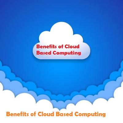 Benefits of Cloud Based Computing