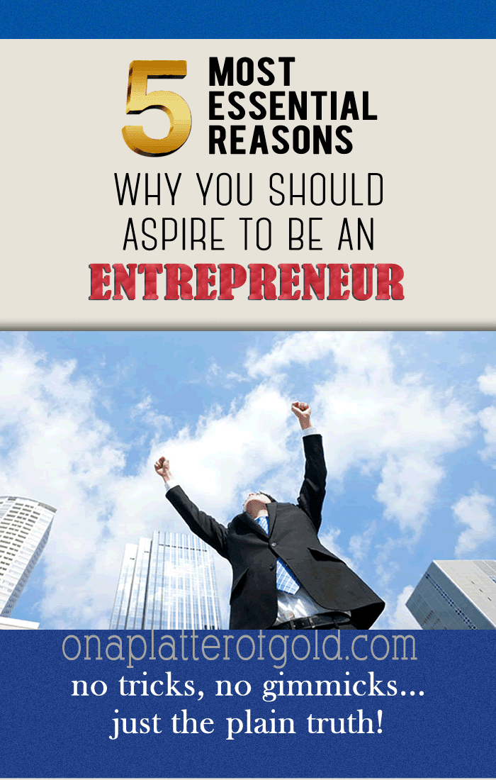 5 Reasons Why Entrepreneurship Should Be The Number One Option In Your Aspiration Lists