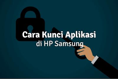 Cara Mengunci Aplikasi di Samsung Tanpa Aplikasi Tambahan
