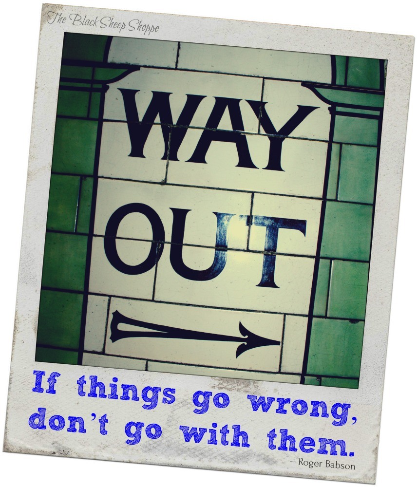 If things go wrong, don't go with them. – Roger Babson