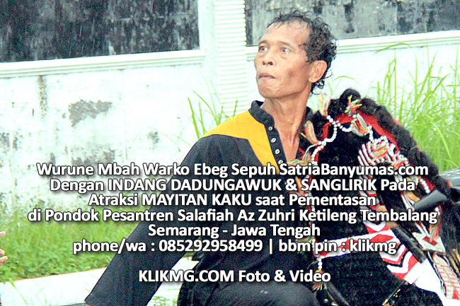 Wurune Mbah Warko Ebeg Sepuh SatriaBanyumas.com Dengan INDANG DADUNGAWUK & SANGLIRIK Pada Atraksi MAYITAN KAKU saat Pementasan di Pondok Pesantren Salafiah Az Zuhri Ketileng Tembalang Semarang - Jawa Tengah