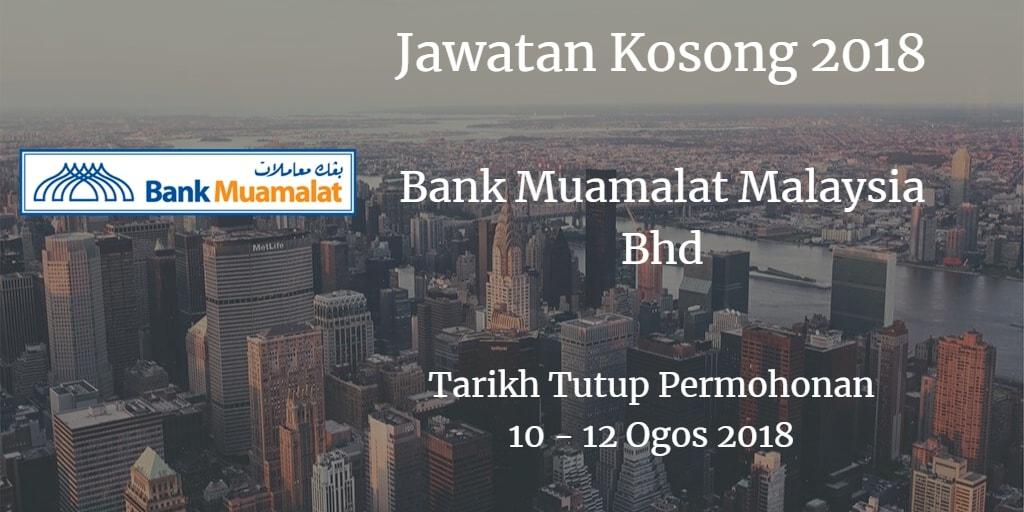 Jawatan Kosong Bank Muamalat Malaysia Bhd  10 - 12 Ogos 2018