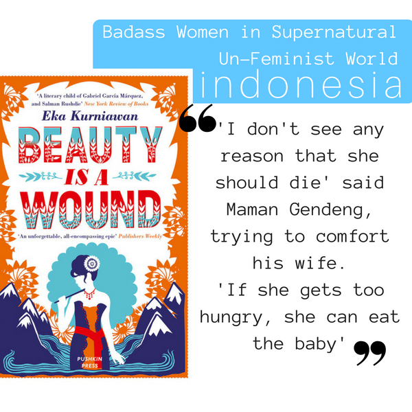 Badass Women in Supernatural Un-Feminist World: Indonesia's Beauty is a Wound by Eka Kurniawan