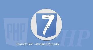 Tutorial PHP - Membuat Variabel di PHP